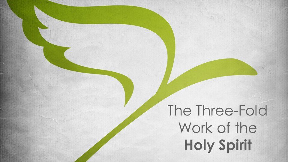 The Three-Fold Work of the Holy Spirit – Part 1