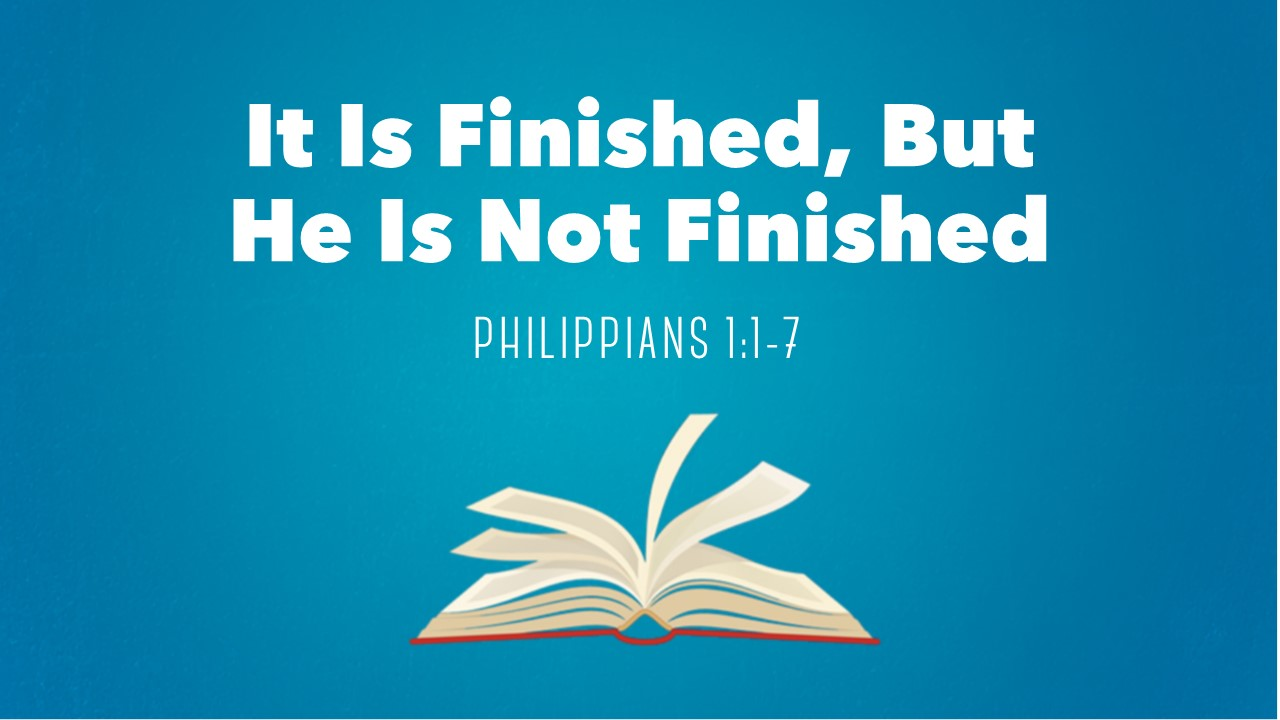 It Is Finished, But He Is Not Finished