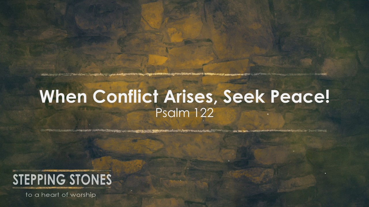 When Conflict Arises, Seek Peace