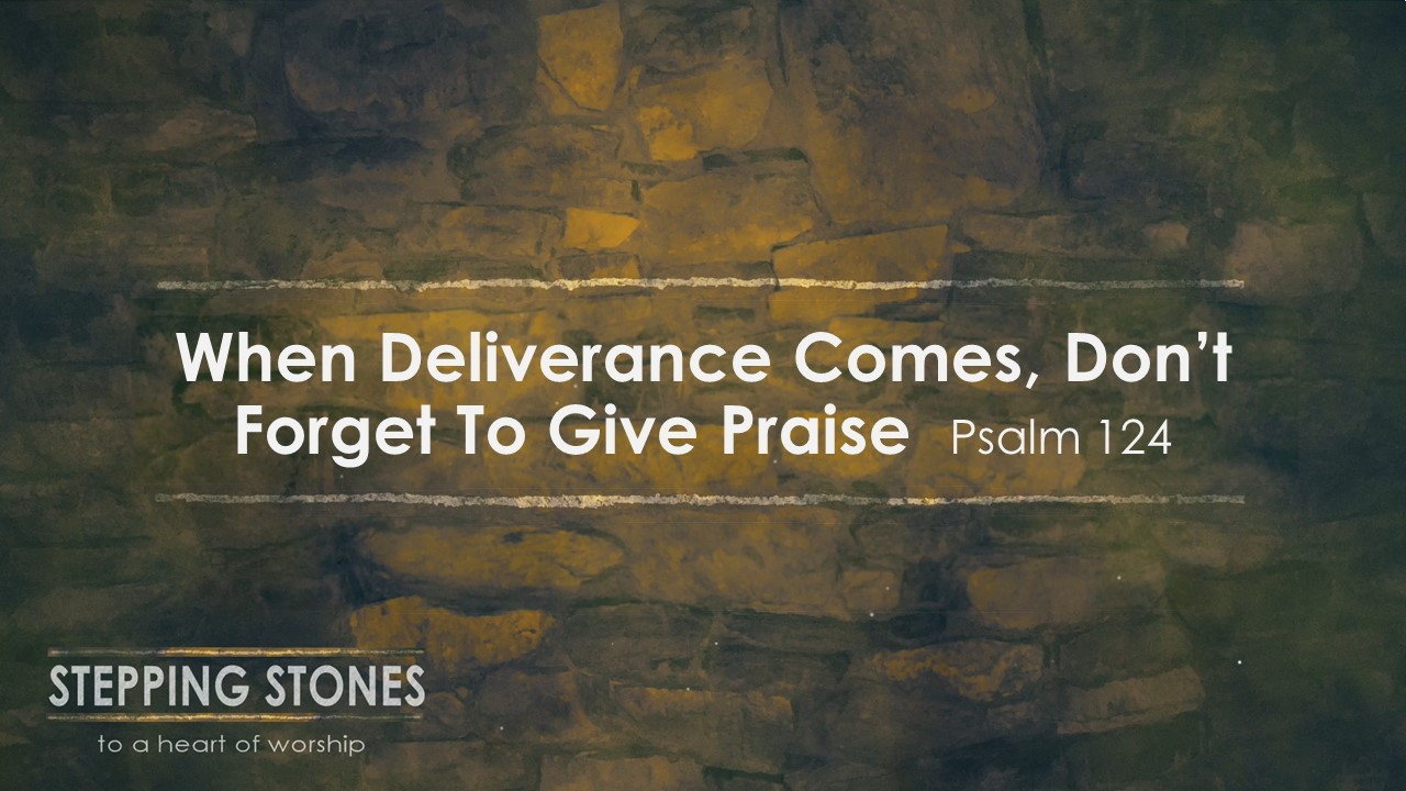 When Deliverance Comes, Don't Forget to Give Praise